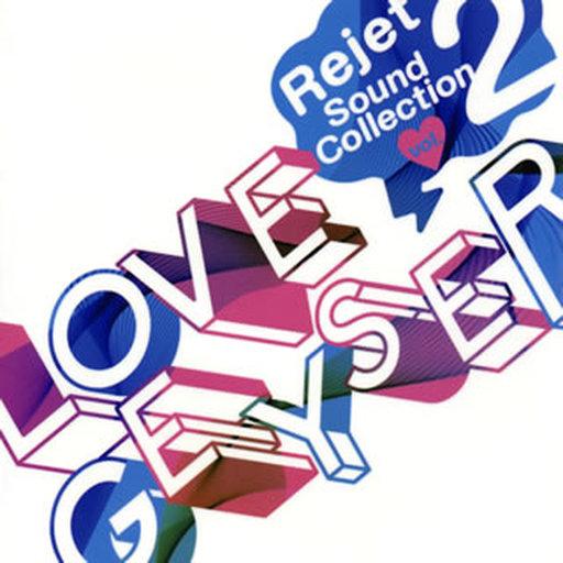 "Rejet Sound Collection vol.2 ""LOVE GEYSER"""