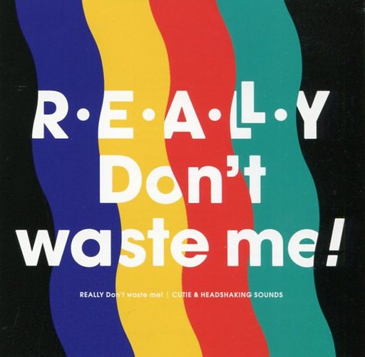 REALLY Don't waste me! / C.H.S