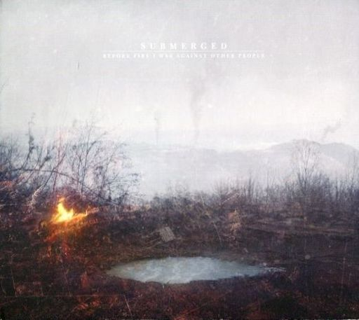 SUBMERGED / BEFORE FIRE I WAS AGAINST OTHER PEOPLE[輸入盤]