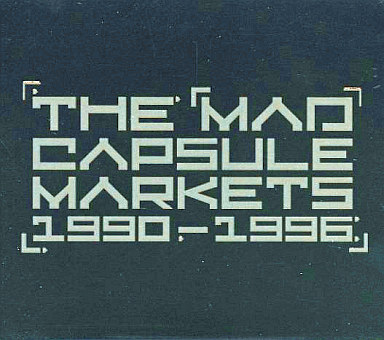 THE MAD CAPSULE MARKETS / 1990-1996