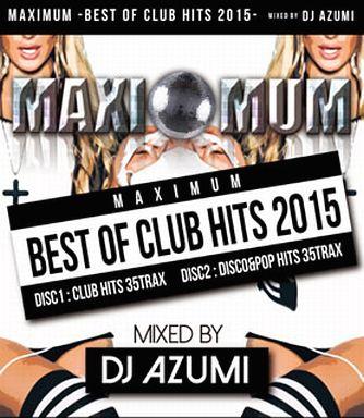 DJ AZUMI / MAXIMUM -BEST OF CLUB HITS 2015-