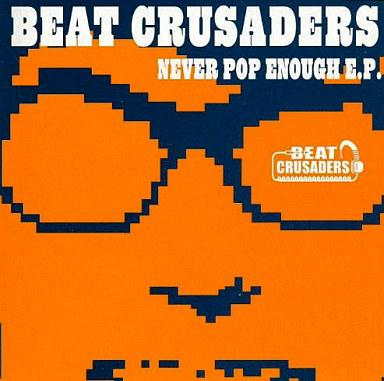 BEAT CRUSADERS / NEVER POP ENOUGH EP
