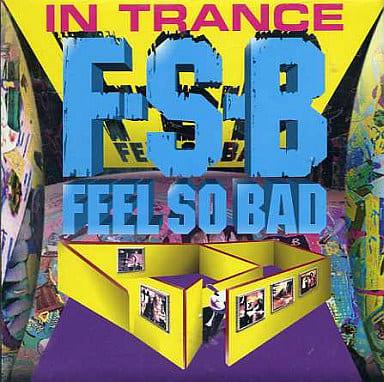 FEEL SO BAD / IN TRANCE