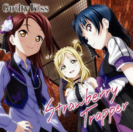 Guilty Kiss / Strawberry Trapper ~「ラブライブ!サンシャイン!!」ユニットシングル3