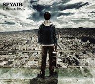 SPYAIR / I Wanna Be... [通常盤] -TVアニメ「銀魂 銀ノ魂篇」オープニングテーマソング