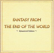 Fantasy From The End Of The World -Remastered Edition- / ViViX