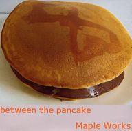 between the pancake / Maple Works