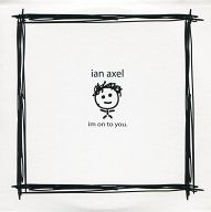 ian axel / im on to you .[輸入盤]