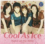 Cool As Ice / make up my mind(廃盤)