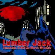 LUMBER JACK / Tomorrow    ,It Will Be Worse Weather