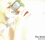 Duel Jewel / The Birth