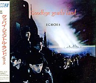 ECHOES / GOOD-BYE GENTLE LAND(廃盤)