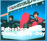 Roboshop Mania / Shiny,Windy-Day(廃盤)