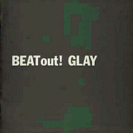 GLAY / BEAT out!