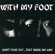 WiTH MY FOOT / DON'T FADE OUT…JUST MAKE MY WAY(廃盤)