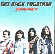 BAAD / GET BACK TOGETHER