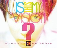 松岡英明 / Is This My Vision?~HIDEAKI MATSUOKA THE BEST IN EPIC YEARS~