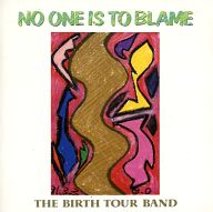 THE BIRTH TOUR BAND/NO ONE IS TO BLAME