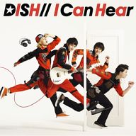 「DISH /  / 」 / I Can Hear[通常盤] TVアニメ「NARUTO-ナルト- 疾風伝」エンディングテーマ