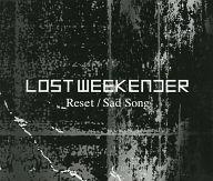 LOST WEEKENDER / Reset / Sad Song