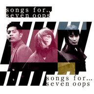 seven oops / songs for...[DVD付初回限定盤]