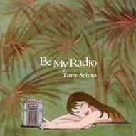 トニー・シュート / Be My Radio