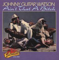 ジョニー・ギター・ワトソン / エイント・ザット・ア・ビッチ