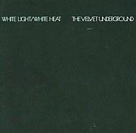 ヴェルヴェット・アンダーグラウンド / ホワイト・ライト/ホワイト・ヒート