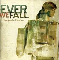 エヴァー・ウィー・フォール/ We Are But Human
