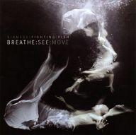 サイアミーズ・ファイティング・フィッシュ / Breathe: See: Move