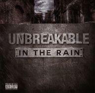 UNBREAKABLE / IN THE RAIN