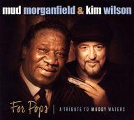 マッド・モーガンフィールド&キム・ウィルソン / フォー・ポップス:トリビュート・トゥ・マディ・ウォーターズ
