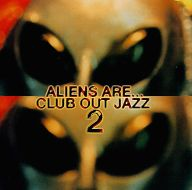 ALIENS ARE / CLUB OUT JAZZ 2