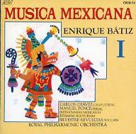 エンリケ・バティス指揮 ロイヤル・フィルハ-モニー管弦楽団 / メキシコの音楽I