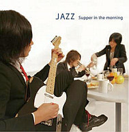 JAZZ / Supper in the morning