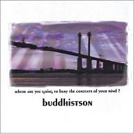 Buddhistson / where are you going to bury the contents of your mind?