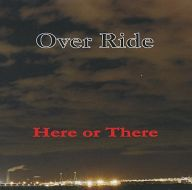 Over Ride / Here or There