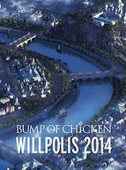 BUMP OF CHICKEN / WILLPOLIS 2014 [初回限定盤]